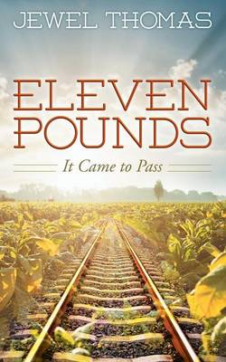 Eleven Pounds: It Came to Pass