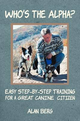 Who's the Alpha?: Easy Step-By-Step Training for a Great Canine Citizen