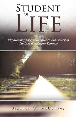 Student of Life: Why Becoming Engaged in Life, Art, and Philosophy Can Lead to a Happier Existence