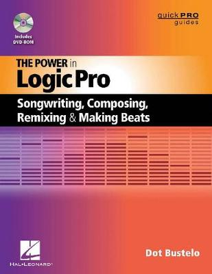 The Power in Logic Pro: Songwriting, Composing, Remixing, and Making Beats