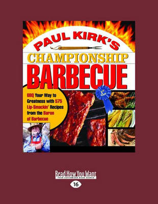 Paul Kirks Championship Barbecue (2 Volume Set): Bbq Your Way to Greatness with 575 Lip-Smackin Recipes from the Baron of Barbecue