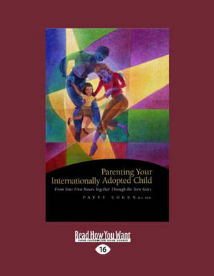 Parenting Your Internationally Adopted Child (2 Volume Set): From Your First Hours Together Through the Teen Years