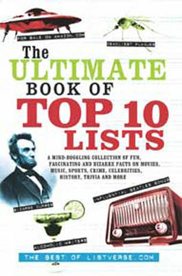 Ultimate Book of Top Ten Lists (2 Volume Set): A Mind-Boggling Collection of Fun, Fascinating and Bizarre Facts on Movies, Music, Sports, Crime, Celebrities, History, Trivia and More
