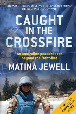 Caught in the Crossfire (1 Volume Set): An Australian Peacekeeper Beyond the Front-Line