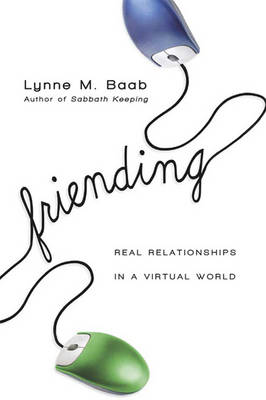 Friending (1 Volume Set): Real Relationships in a Virtual World