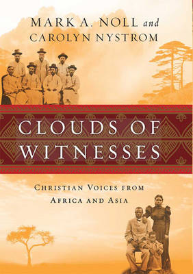 Clouds of Witnesses (1 Volume Set): Christian Voices from Africa and Asia