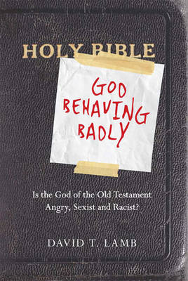 God Behaving Badly (1 Volume Set): Is the God of the Old Testament Angry, Sexist and Racist?