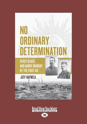 No Ordinary Determination: Percy Black and Harry Murray of the First AIF