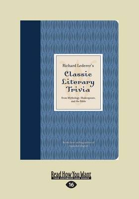 Richard Lederer's Classic Literary Trivia: From Mythology, Shakespeare, and the Bible