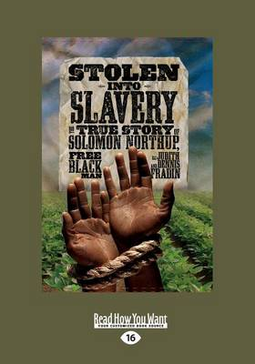 Stolen into Slavery:: The True Story of Solomon Northup, Free Black Man