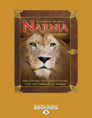 The Eternal Truths of Narnia: Bible Studies and Leader's Guide from the Chronicles of Narnia