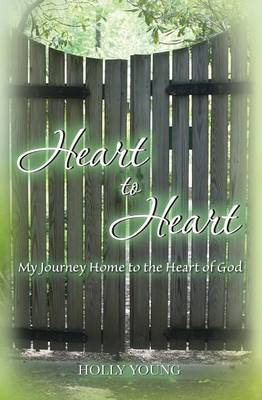 Heart to Heart: My Journey Home to the Heart of God
