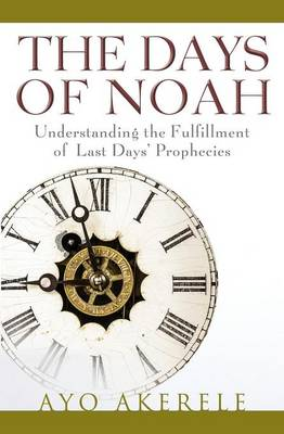 The Days of Noah: Understanding the Fulfillment of Last Days Prophecies