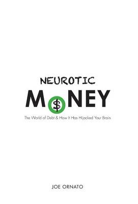 Neurotic Money: The World of Debt & How It Has Hijacked Your Brain