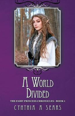 A World Divided: The Fairy Princess Chronicles - Book 1