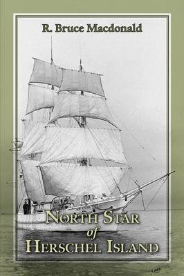North Star of Herschel Island - The Last Canadian Arctic Fur Trading Ship.