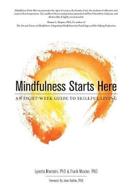 Mindfulness Starts Here: An Eight-Week Guide to Skillful Living