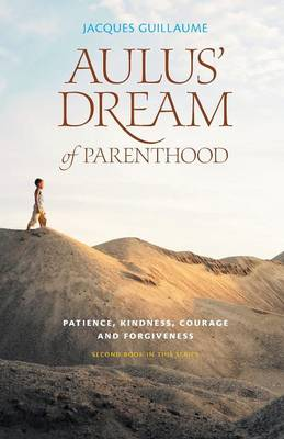 Aulus' Dream of Parenthood - Patience, Kindness, Courage and Forgiveness