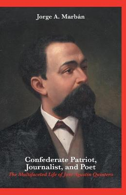 Confederate Patriot, Journalist, and Poet: The Multifaceted Life of Jose Agustin Quintero