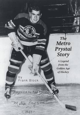 The Metro Prystai Story: A Legend from the Golden Age of Hockey