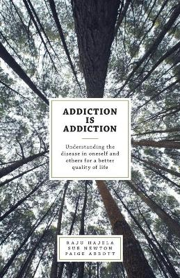 Addiction Is Addiction: Understanding the Disease in Oneself and Others for a Better Quality of Life
