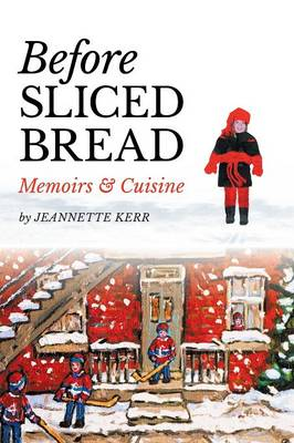 Before Sliced Bread: Memoirs & Cuisine