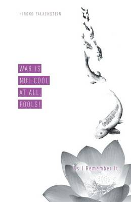 War Is Not Cool at All, Fools! as I Remember It.
