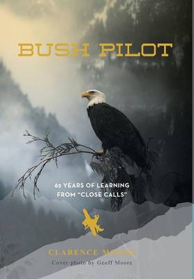 Bush Pilot: 62 Years of Learning from Close Calls
