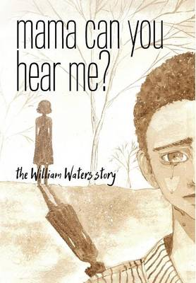 Mama Can You Hear Me? the William Waters Story