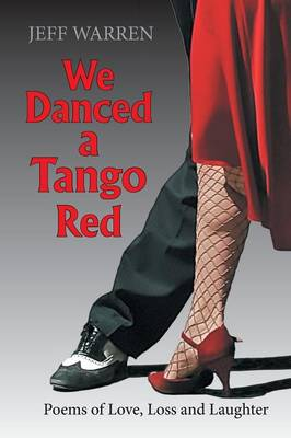 We Danced a Tango Red: Poems of Love, Loss and Laughter