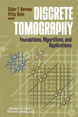 Discrete Tomography: Foundations, Algorithms, and Applications