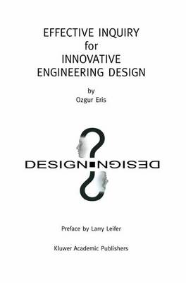 Effective Inquiry for Innovative Engineering Design: From Basic Principles to Applications