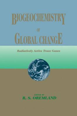 Biogeochemistry of Global Change: Radiatively Active Trace Gases Selected Papers from the Tenth International Symposium on Environmental Biogeochemistry, San Francisco, August 19-24, 1991