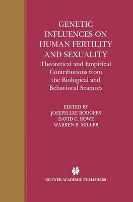 Genetic Influences on Human Fertility and Sexuality: Theoretical and Empirical Contributions from the Biological and Behavioral Sciences