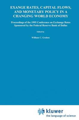 Exchange Rates, Capital Flows, and Monetary Policy in a Changing World Economy: Proceedings of a Conference Federal Reserve Bank of Dallas Dallas, Texas September 14-15, 1995