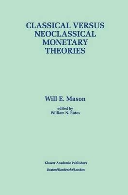 Classical versus Neoclassical Monetary Theories: The Roots, Ruts, and Resilience of Monetarism - and Keynesianism