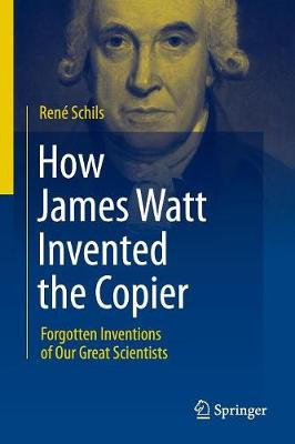 How James Watt Invented the Copier: Forgotten Inventions of Our Great Scientists