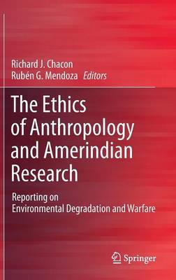 The Ethics of Anthropology and Amerindian Research: Reporting on Environmental Degradation and Warfare