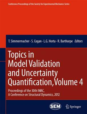 Topics in Model Validation and Uncertainty Quantification, Volume 4: Proceedings of the 30th IMAC, A Conference on Structural Dynamics, 2012