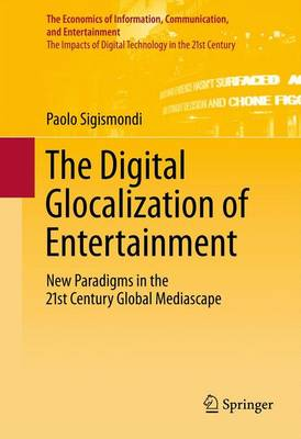 The Digital Glocalization of Entertainment: New Paradigms in the 21st Century Global Mediascape