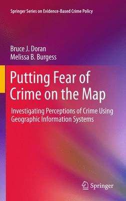 Putting Fear of Crime on the Map: Investigating Perceptions of Crime Using Geographic Information Systems
