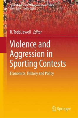 Violence and Aggression in Sporting Contests: Economics, History and Policy