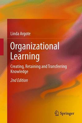 Organizational Learning: Creating, Retaining and Transferring Knowledge