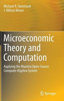 Microeconomic Theory and Computation: Applying the Maxima Open-Source Computer Algebra System