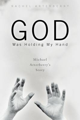 God Was Holding My Hand: Michael Arterberry's Story