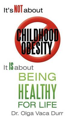 It's Not about Childhood Obesity: It Is about Being Healthy for Life
