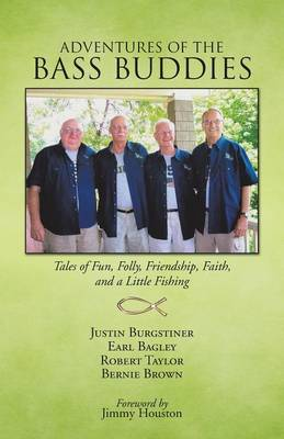 Adventures of the Bass Buddies: Tales of Fun, Folly, Friendship, Faith, and a Little Fishing