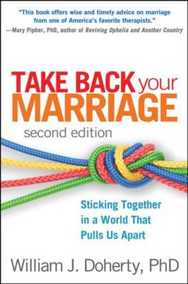 Take Back Your Marriage, Second Edition: Sticking Together in a World that Pulls Us Apart