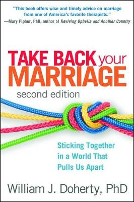 Take Back Your Marriage: Sticking Together in a World That Pulls Us Apart