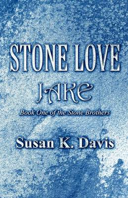 Stone Love: Jake: Book One of the Stone Brothers